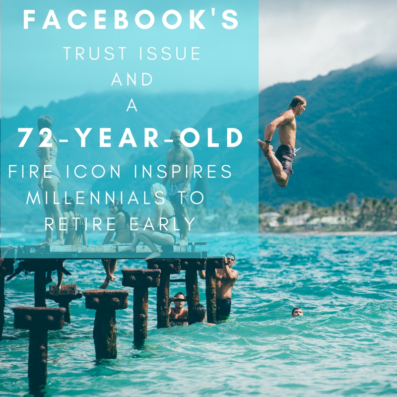 Facebook's Trust Issue and Fire Icon Vicki Robin Inspires Millennials